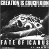Creation Is Crucifixion | Fate Of Icarus