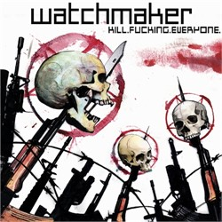 Watchmaker - Kill.Fucking.Everyone.