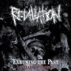 Retaliation - Exhuming The Past - 14 Years Of Nothing