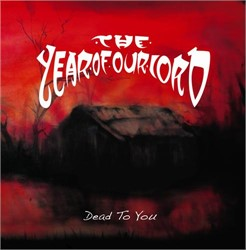 The Year Of Our Lord - Dead To You