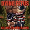 Dying Fetus - Killing On Adrenaline Reissue With Bonus