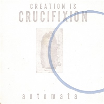 Creation Is Crucifixion - Automata